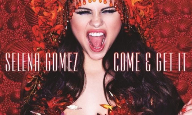 Selena Gomez – Come & Get It (ven y agárralo)