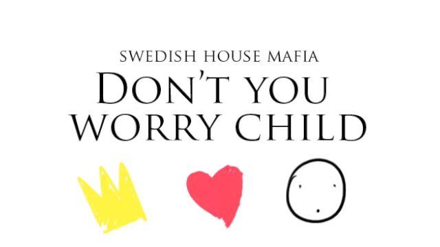 Don't You Worry Child (No te preocupes niño)